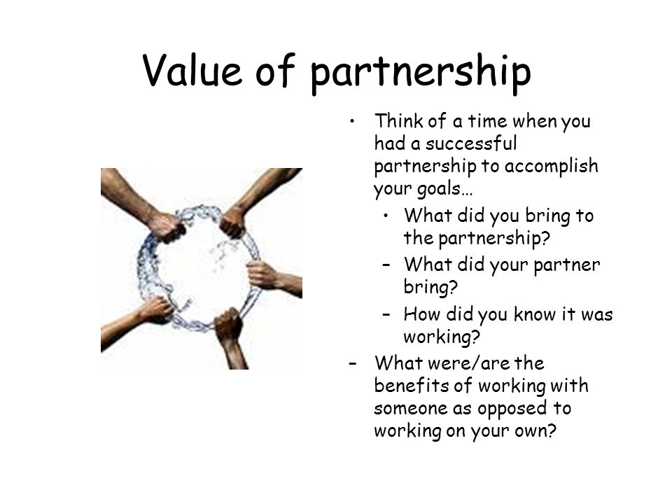 Value of partnership Think of a time when you had a successful partnership to accomplish your goals…