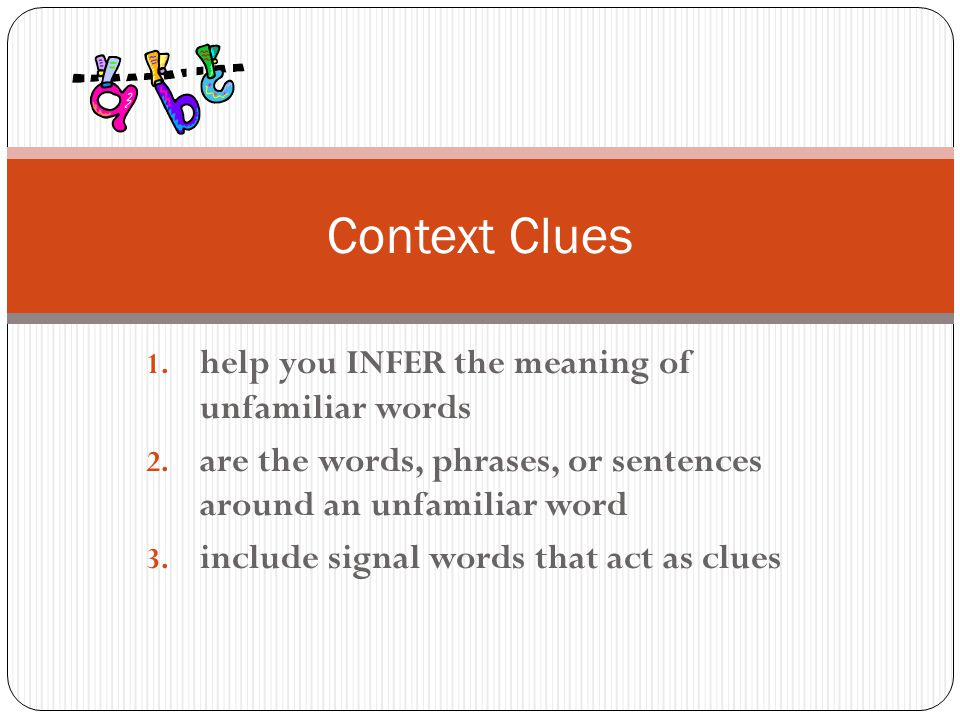 Context Clues help you INFER the meaning of unfamiliar words