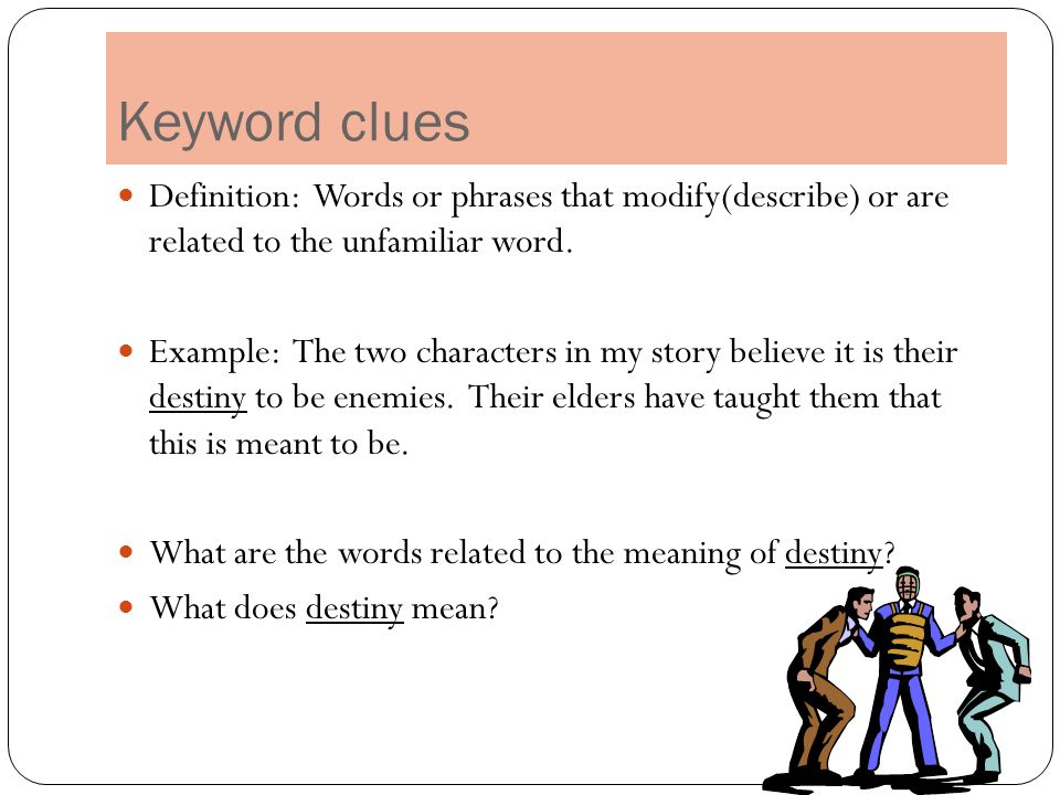 Keyword clues Definition: Words or phrases that modify(describe) or are related to the unfamiliar word.
