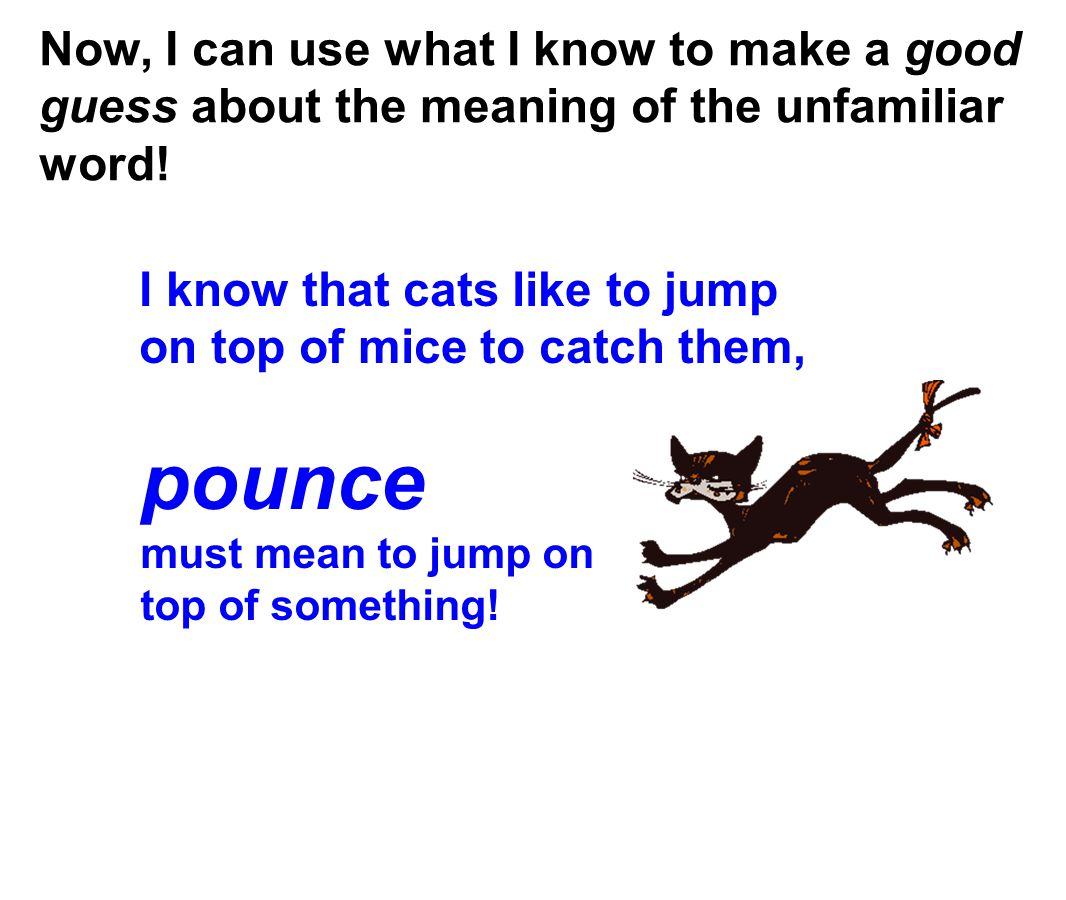 Now, I can use what I know to make a good guess about the meaning of the unfamiliar word!