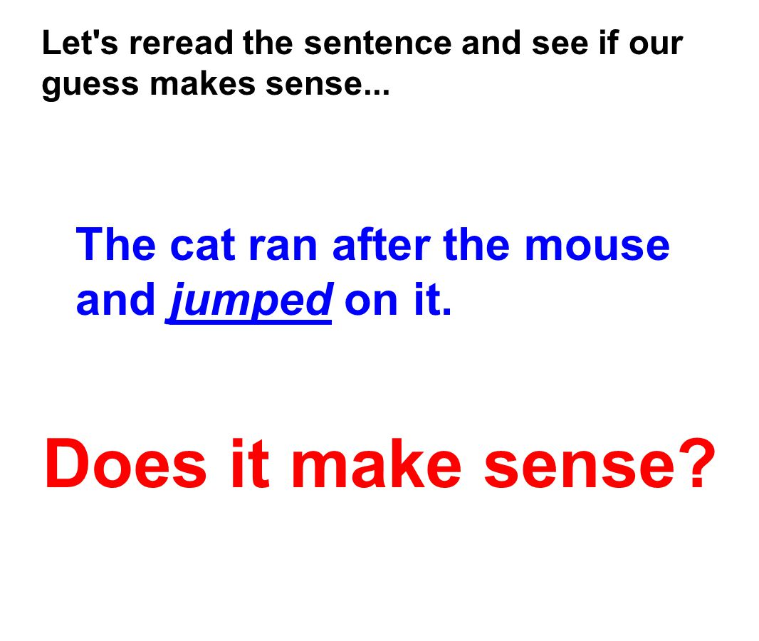 Does it make sense The cat ran after the mouse and jumped on it.