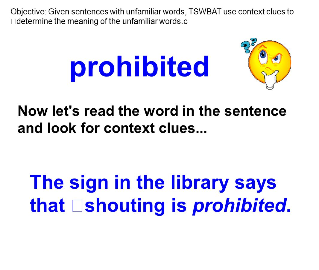 prohibited The sign in the library says that shouting is prohibited.