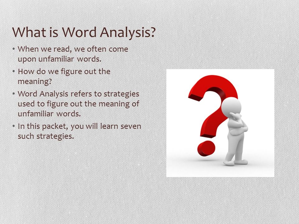 What is Word Analysis When we read, we often come upon unfamiliar words. How do we figure out the meaning