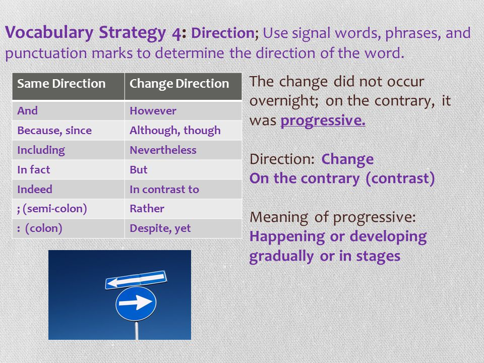 Vocabulary Strategy 4: Direction; Use signal words, phrases, and punctuation marks to determine the direction of the word.