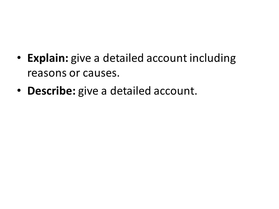 Explain: give a detailed account including reasons or causes.