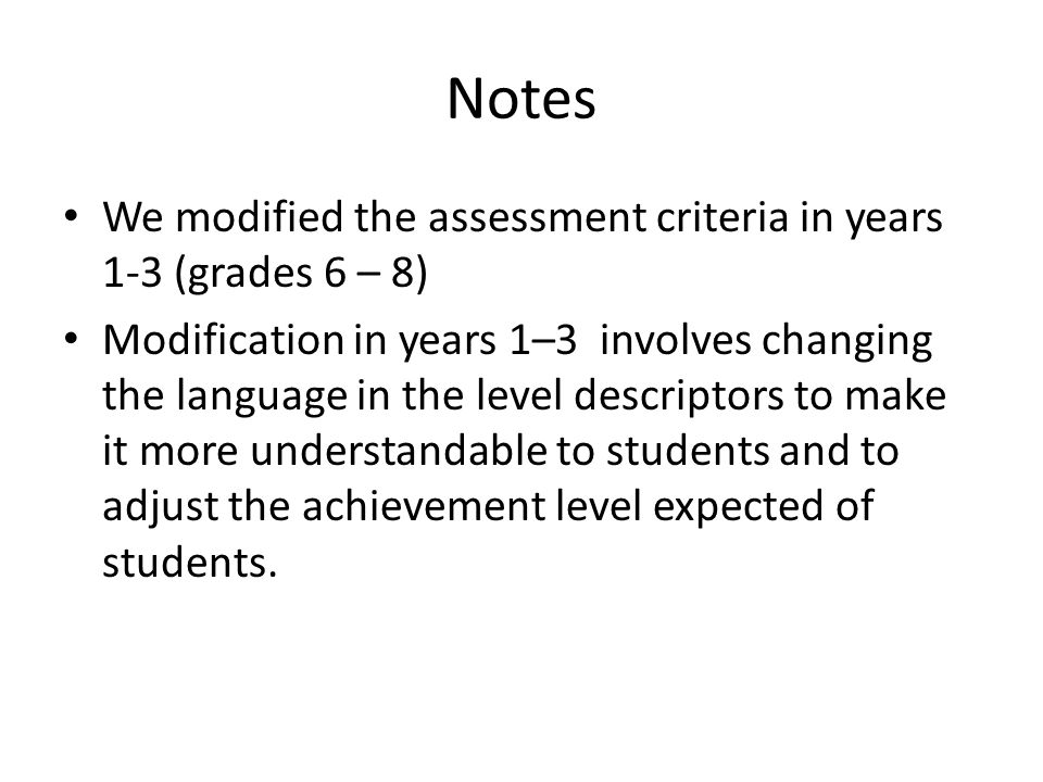Notes We modified the assessment criteria in years 1-3 (grades 6 – 8)