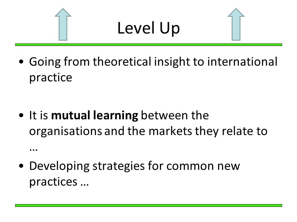 Level Up Going from theoretical insight to international practice