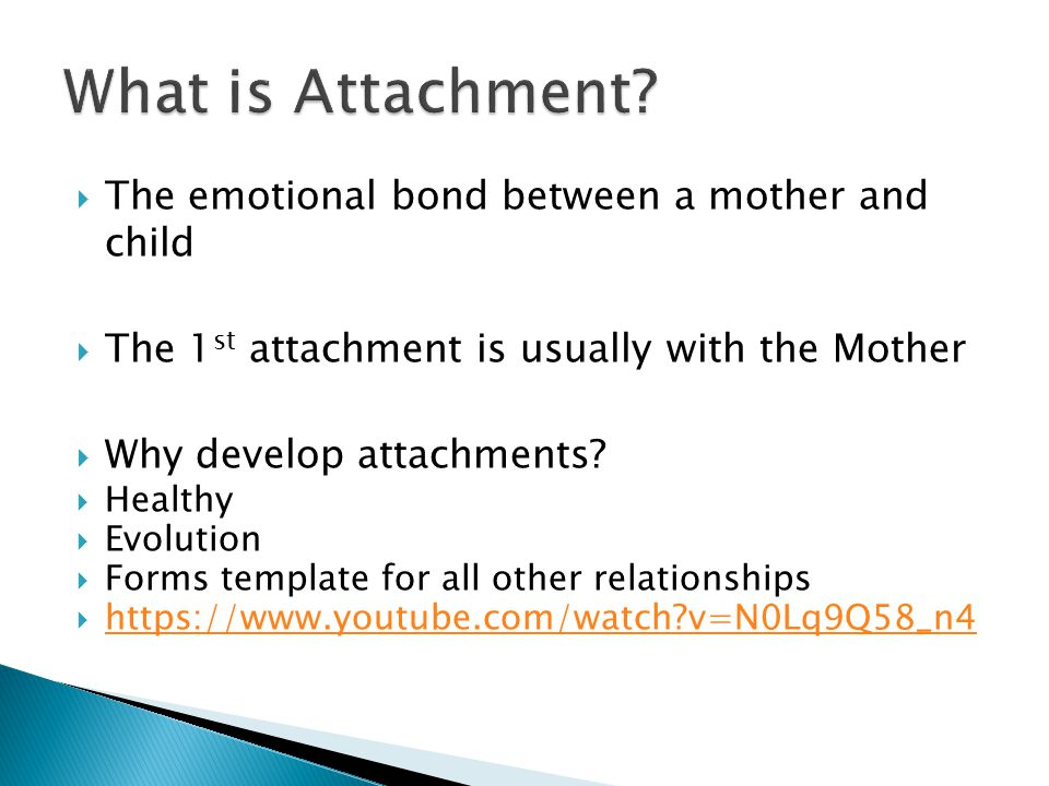 What is Attachment The emotional bond between a mother and child