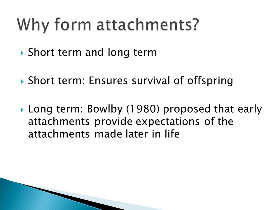 Why form attachments Short term and long term