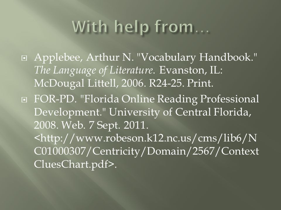 With help from… Applebee, Arthur N. Vocabulary Handbook. The Language of Literature. Evanston, IL: McDougal Littell, 2006. R24-25. Print.
