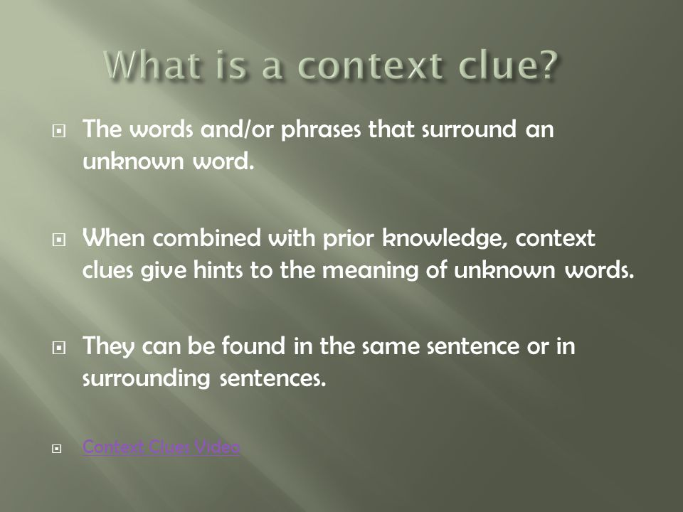 What is a context clue The words and/or phrases that surround an unknown word.