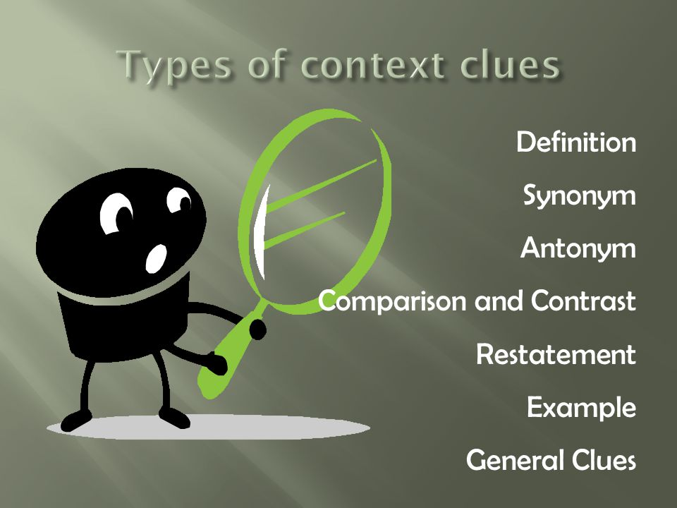 Types of context clues Definition Synonym Antonym Comparison and Contrast Restatement Example General Clues
