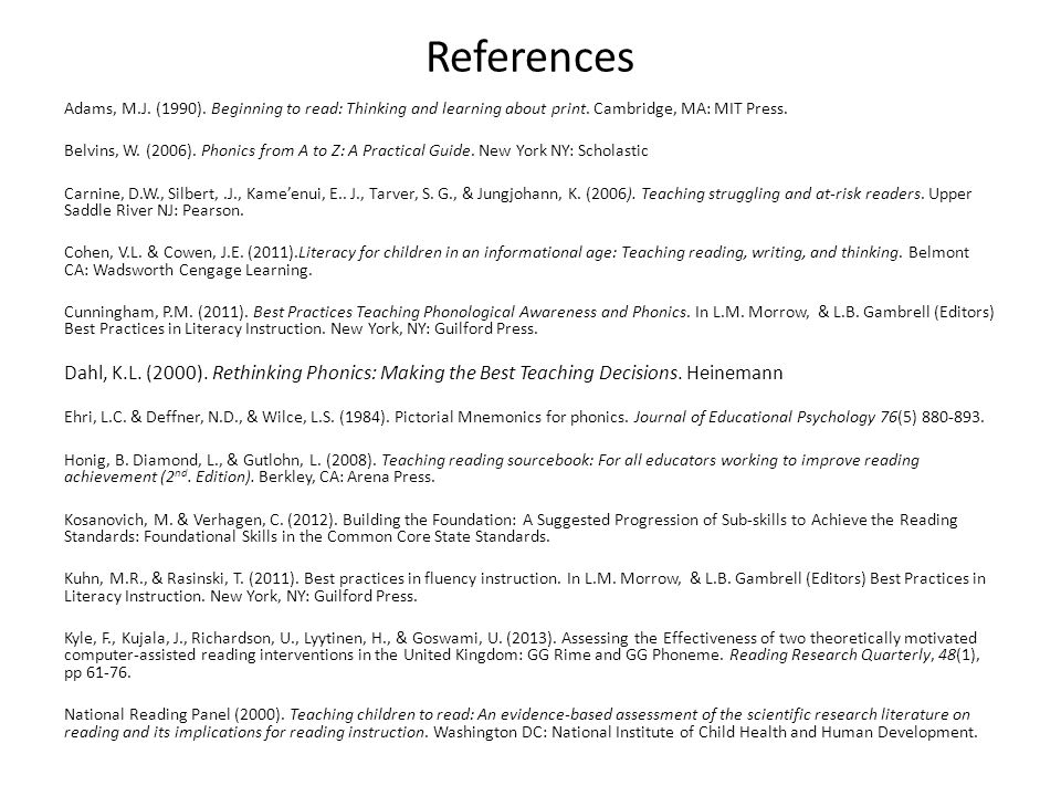 References Adams, M.J. (1990). Beginning to read: Thinking and learning about print. Cambridge, MA: MIT Press.