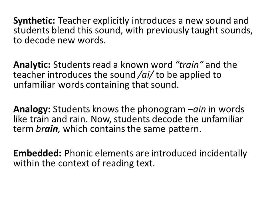 Synthetic: Teacher explicitly introduces a new sound and students blend this sound, with previously taught sounds, to decode new words.