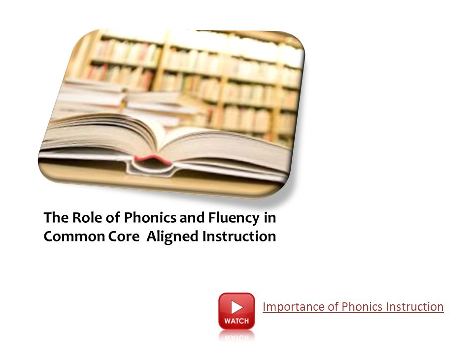 The Role of Phonics and Fluency in Common Core Aligned Instruction