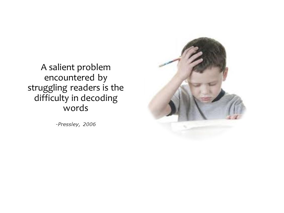 A salient problem encountered by struggling readers is the difficulty in decoding words