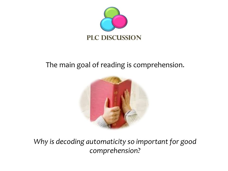 The main goal of reading is comprehension
