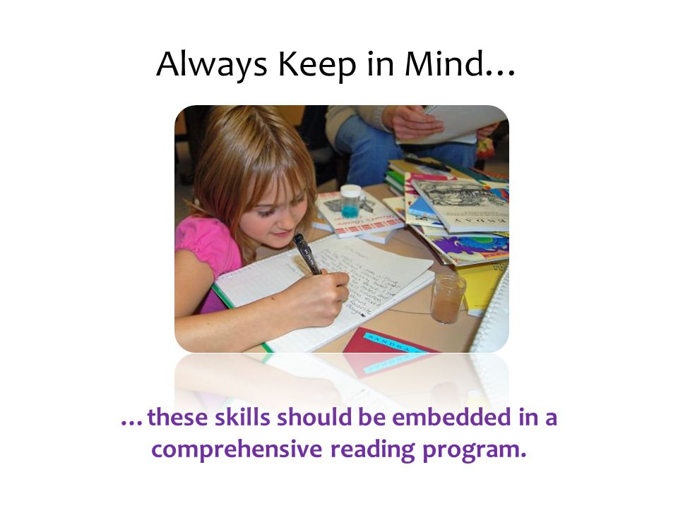…these skills should be embedded in a comprehensive reading program.