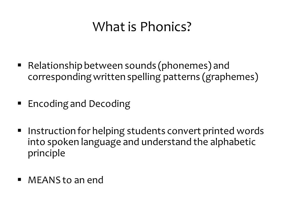 What is Phonics Relationship between sounds (phonemes) and corresponding written spelling patterns (graphemes)