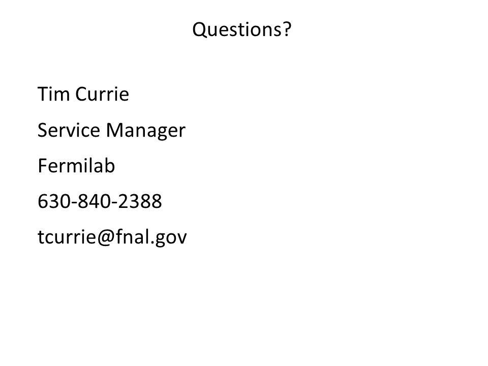 Tim Currie Service Manager Fermilab 630-840-2388 tcurrie@fnal.gov