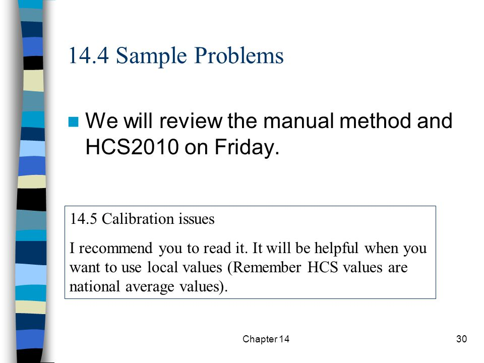 14.4 Sample Problems We will review the manual method and HCS2010 on Friday. 14.5 Calibration issues.