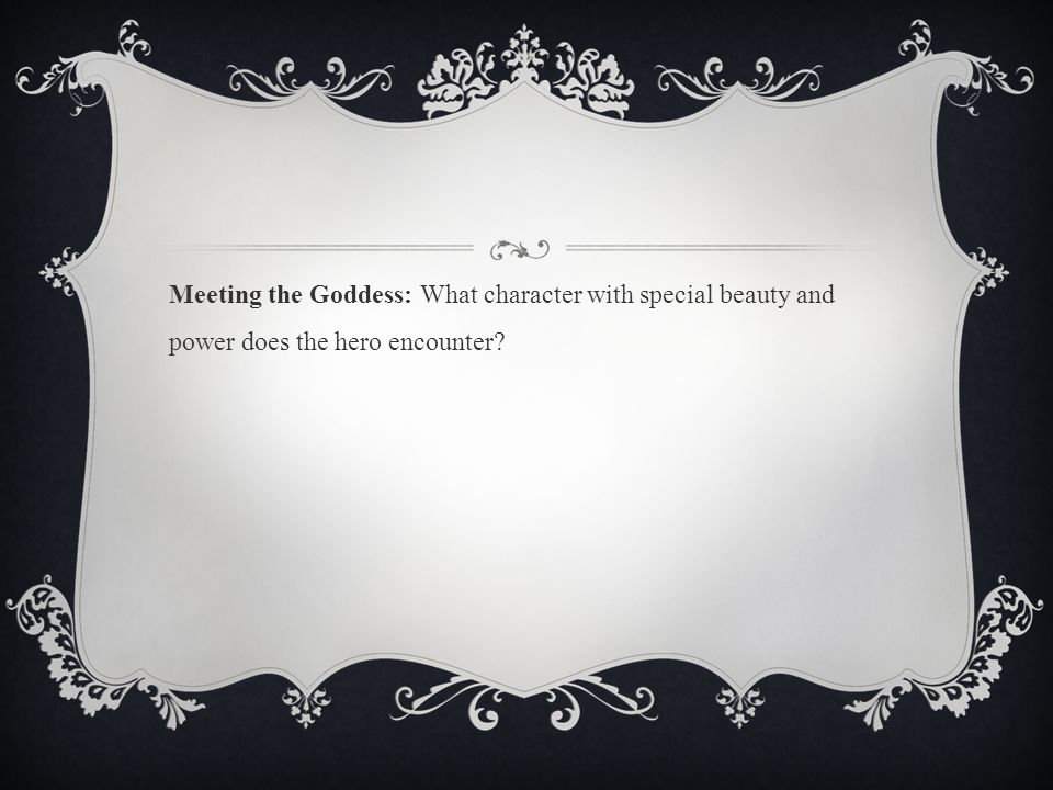 Meeting the Goddess: What character with special beauty and power does the hero encounter