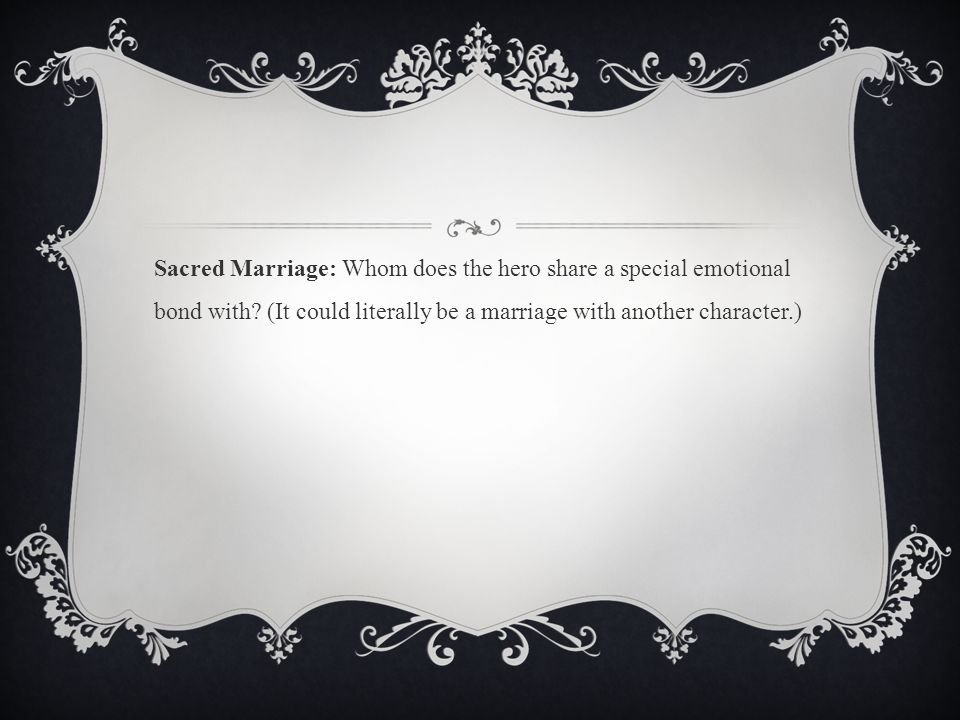 Sacred Marriage: Whom does the hero share a special emotional bond with.