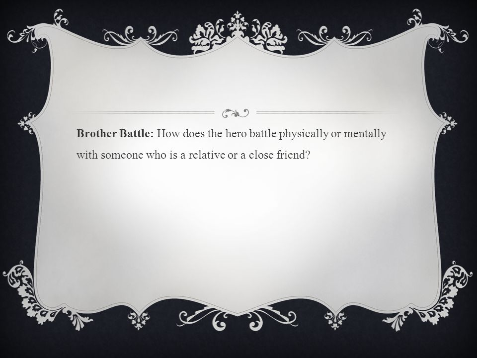 Brother Battle: How does the hero battle physically or mentally with someone who is a relative or a close friend