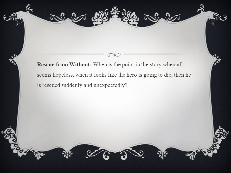 Rescue from Without: When is the point in the story when all seems hopeless, when it looks like the hero is going to die, then he is rescued suddenly and unexpectedly
