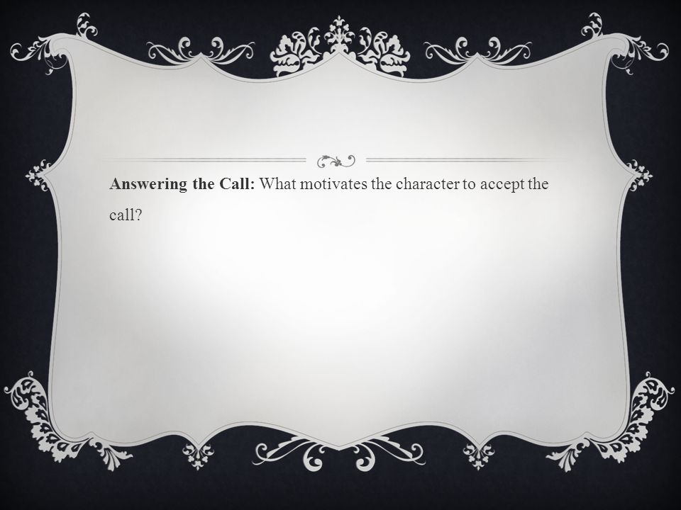 Answering the Call: What motivates the character to accept the call