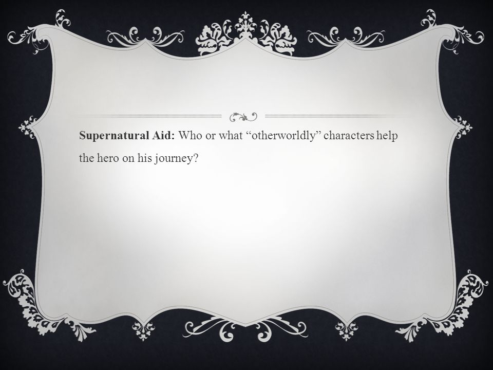 Supernatural Aid: Who or what otherworldly characters help the hero on his journey
