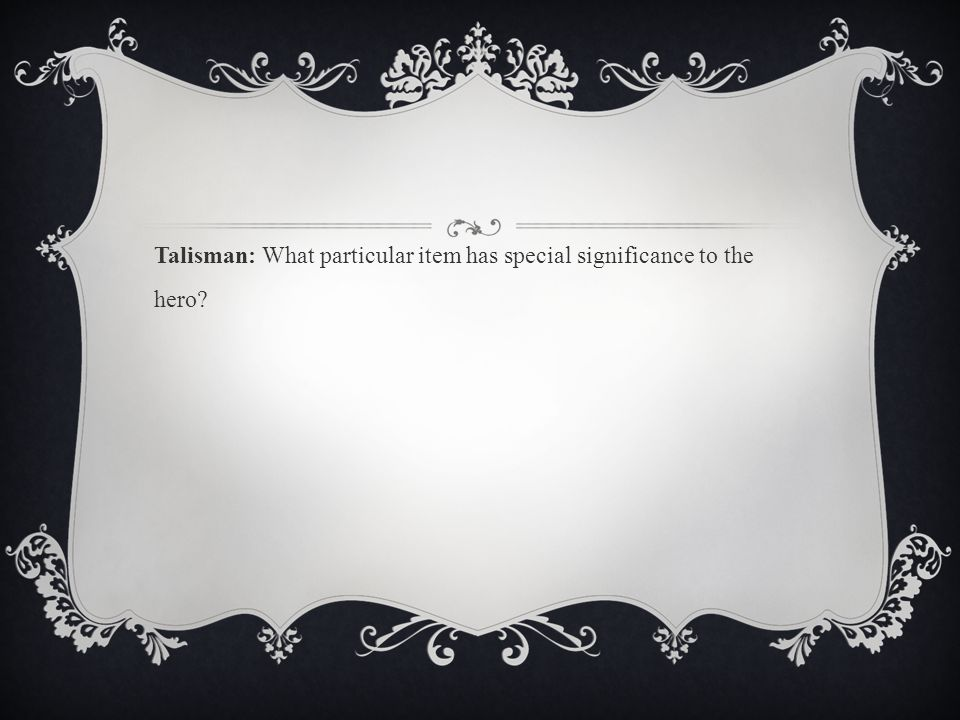 Talisman: What particular item has special significance to the hero