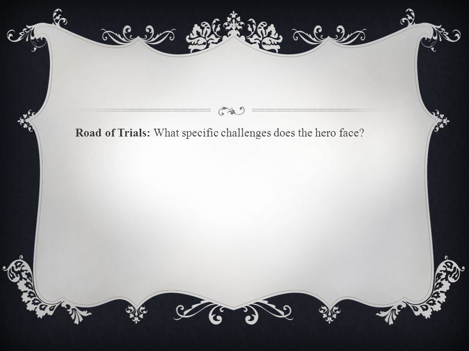 Road of Trials: What specific challenges does the hero face