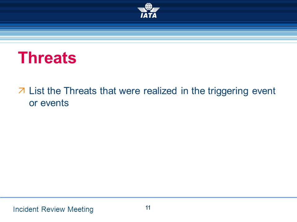 Threats List the Threats that were realized in the triggering event or events