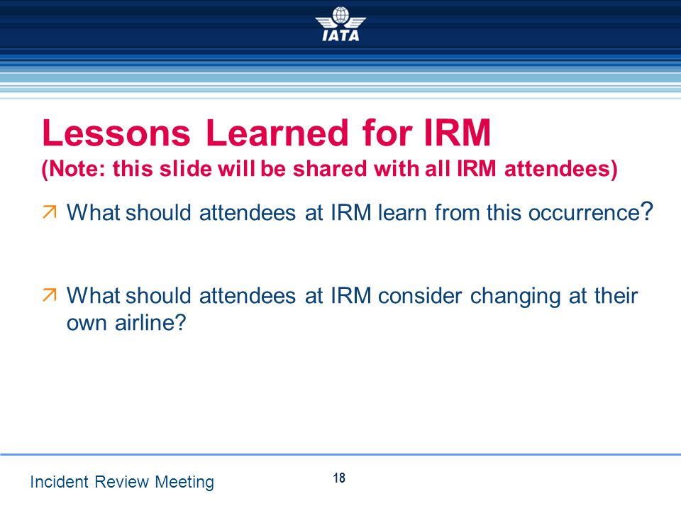 Lessons Learned for IRM (Note: this slide will be shared with all IRM attendees)