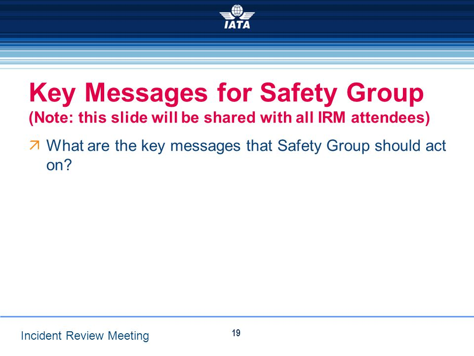 Key Messages for Safety Group (Note: this slide will be shared with all IRM attendees)