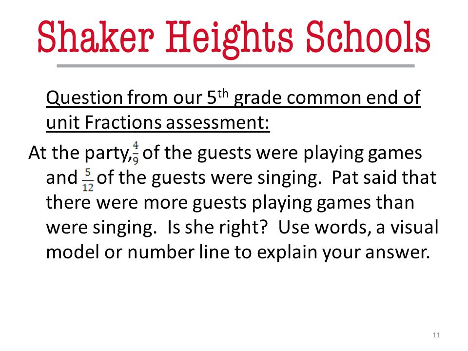 Question from our 5th grade common end of unit Fractions assessment: At the party, of the guests were playing games and of the guests were singing.