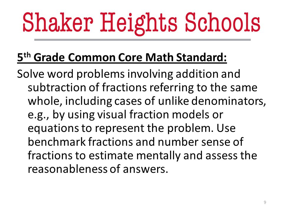 5th Grade Common Core Math Standard: Solve word problems involving addition and subtraction of fractions referring to the same whole, including cases of unlike denominators, e.g., by using visual fraction models or equations to represent the problem.