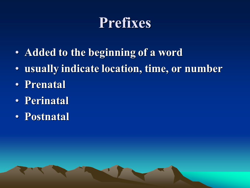 Prefixes Added to the beginning of a word