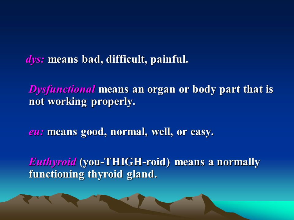 dys: means bad, difficult, painful.
