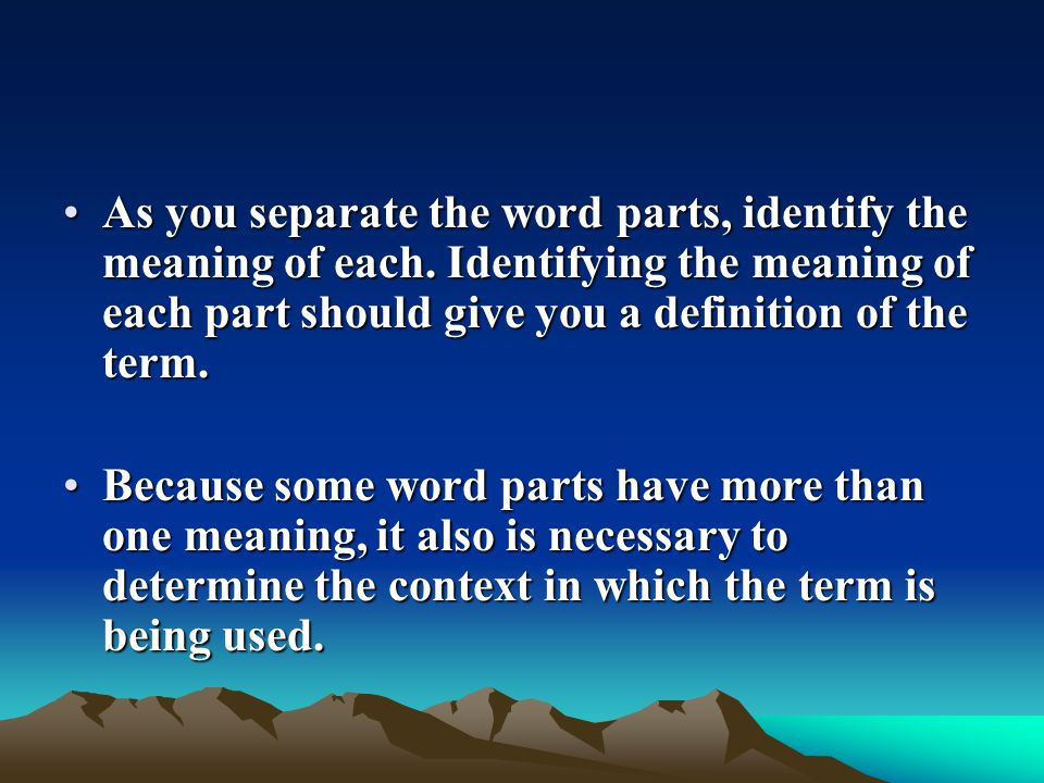 As you separate the word parts, identify the mean­ing of each