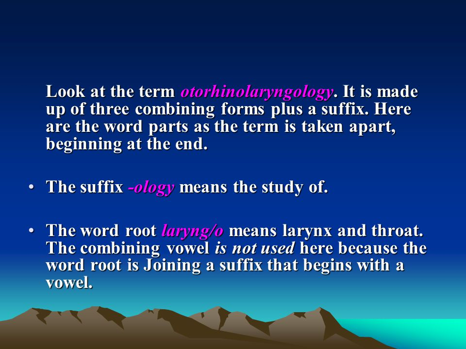 The suffix -ology means the study of.