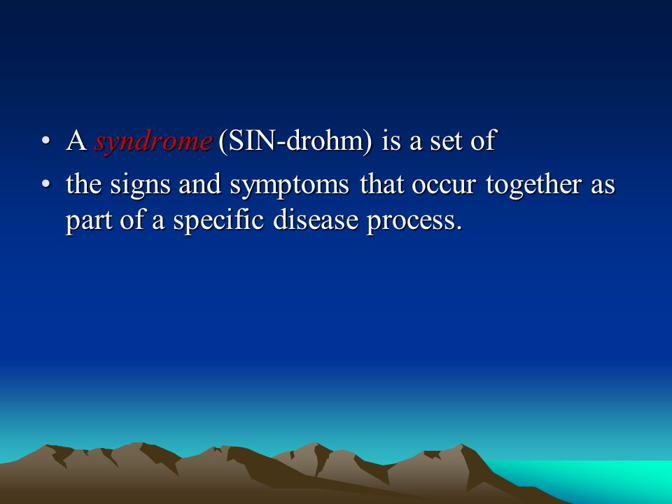 A syndrome (SIN-drohm) is a set of