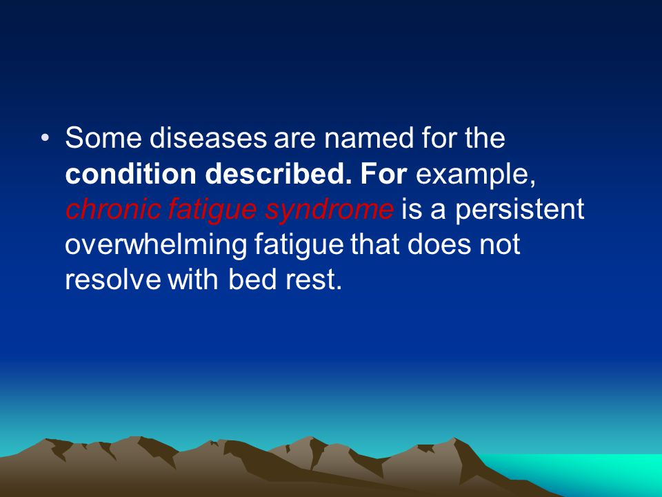 Some diseases are named for the condition described