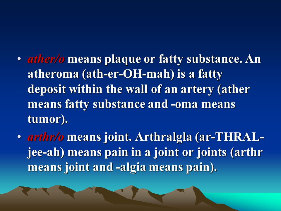 ather/o means plaque or fatty substance
