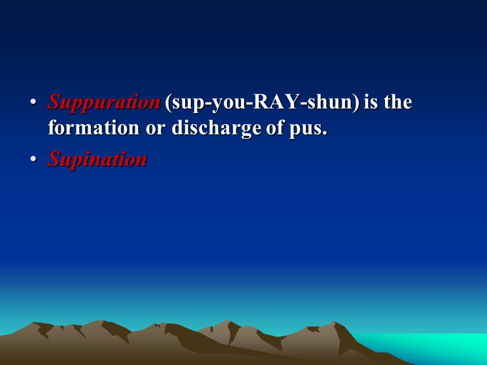 Suppuration (sup-you-RAY-shun) is the formation or discharge of pus.