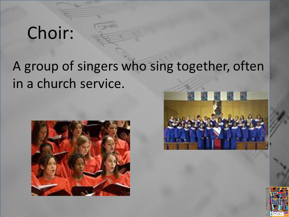 Choir: A group of singers who sing together, often in a church service.