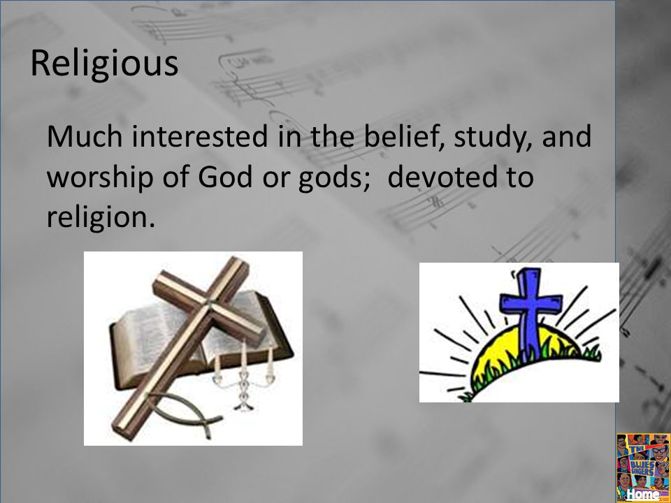 Religious Much interested in the belief, study, and worship of God or gods; devoted to religion.