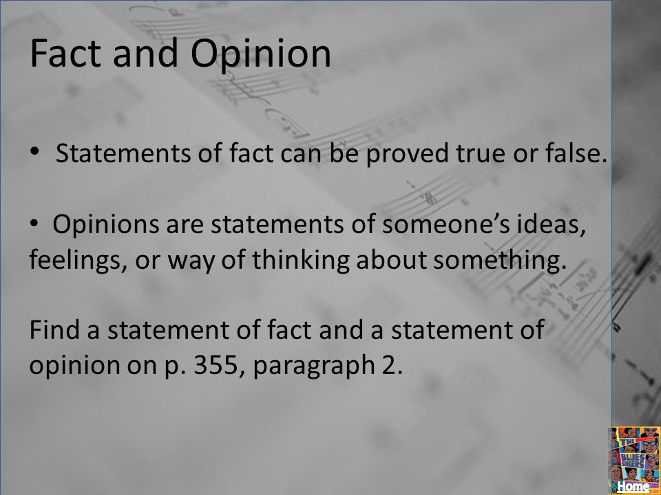 Fact and Opinion Statements of fact can be proved true or false.