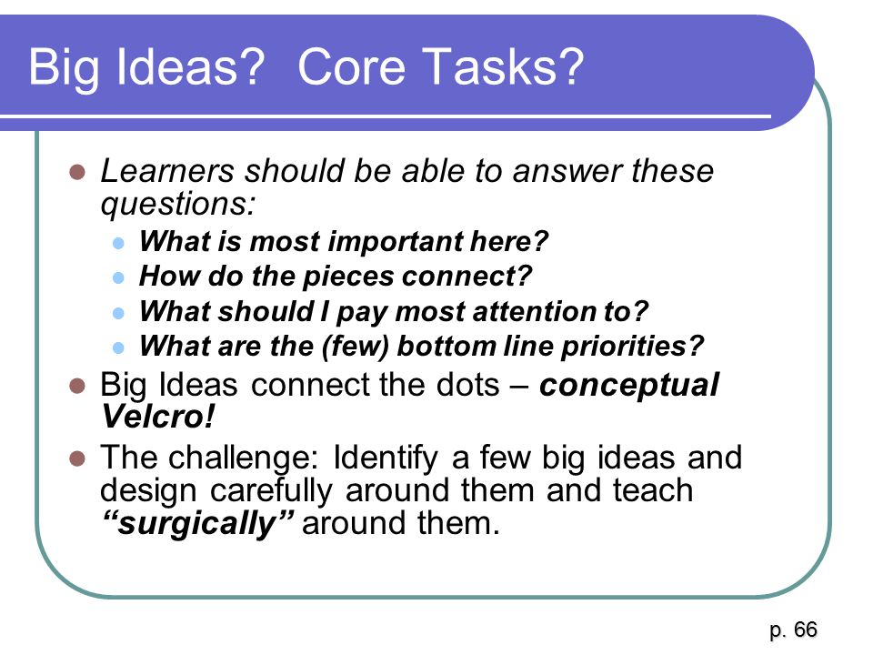 Big Ideas Core Tasks Learners should be able to answer these questions: What is most important here